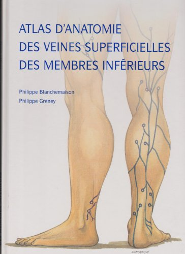 Atlas d'anatomie des veines superficielles des membres inférieurs par Philippe Blanchemaison
