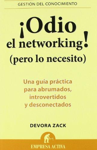 Descargar Libro ¡Odio el networking! : Una guía práctica para abrumados, introvertidos y desconectados (Gestión del conocimiento) de Devora Zack