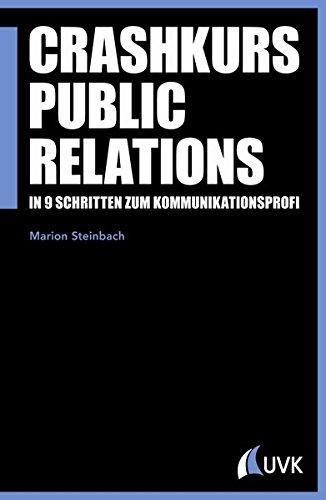 Crashkurs Public Relations: In 9 Schritten zum Kommunikationsprofi (PR Praxis)