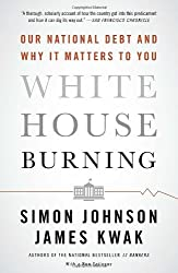 White House Burning: Our National Debt and Why It Matters to You by Simon Johnson (2013-02-12)