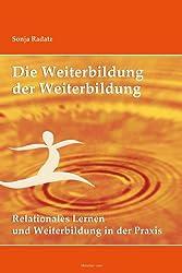 Die Weiterbildung der Weiterbildung: Relationales Lernen und Weiterbildung in der Praxis
