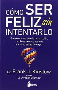 Cómo ser feliz sin intentarlo par  Dr. Frank Kinslow