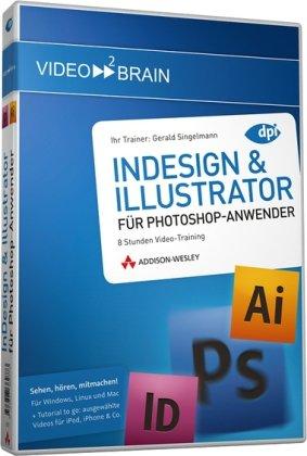 InDesign & Illustrator für Photoshop-Anwender - schnell, elegant, produktionssicher (PC+MAC+Linux)