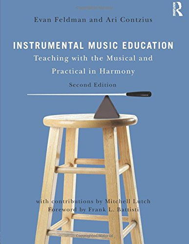Instrumental Music Education: Teaching with the Musical and Practical in Harmony por Evan Feldman