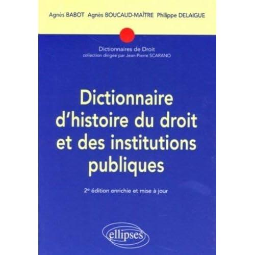 Dictionnaire d'histoire du droit et des institutions publiques : (476-1875) by Agnès Babot;Agnès Boucaud-Maître;Philippe Delaigue(2007-07-30)
