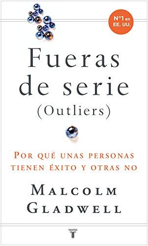 Fuera de serie: Por qué unas personas tienen éxito y otras no (Historia) por Malcolm Gladwell