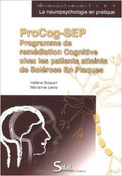 ProCog-SEP : Programme de remdiation, Cognitive chez les patients atteints de Sclrose en Plaques (1Cdrom) de Hlne Brissart,Marianne Leroy ( 27 octobre 2011 )