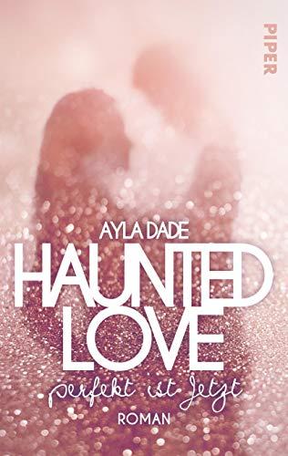 Buchseite und Rezensionen zu 'Haunted Love - Perfekt ist Jetzt: Roman' von Ayla Dade