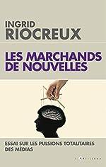 Les Marchands de nouvelles - Médias, le temps du soupçon d'Ingrid Riocreux
