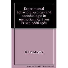Experimental behavioral ecology and sociobiology: In memoriam Karl von Frisch, 1886-1982