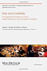 Kids and Credibility: An Empirical Examination of Youth, Digital Media Use, and Information Credibility (The John D. and Catherine T. MacArthur Foundation Reports on Digital Media and Learning) by Andrew J. Flanagin (2010-07-09)