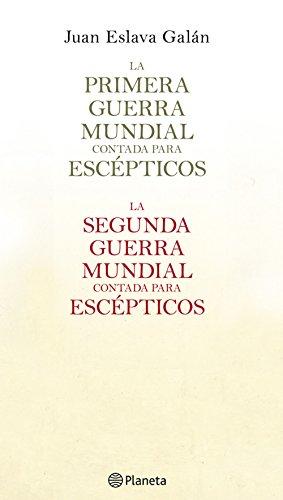 La primera y segunda guerra mundial contada para escépticos (pack) por Juan Eslava Galán