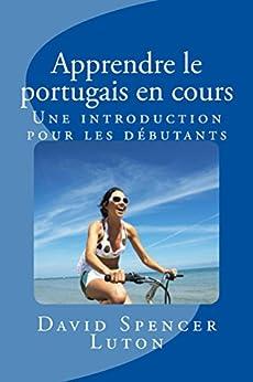 Apprendre le portugais en cours: Une introduction pour les débutants par [Luton, David Spencer]