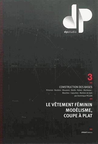 Le vtement fminin, modlisme, coupe  plat : Volume 3, Construction des bases