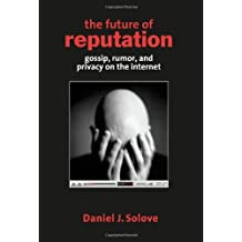 The Future of Reputation: Gossip, Rumor, and Privacy on the Internet by Daniel J. Solove (2007-10-24)