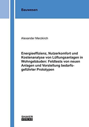 Energieeffizienz, Nutzerkomfort und Kostenanalyse von Lüftungsanlagen in Wohngebäuden: Feldtests von neuen Anlagen und Vorstellung bedarfsgeführter Prototypen (Berichte aus dem Bauwesen)