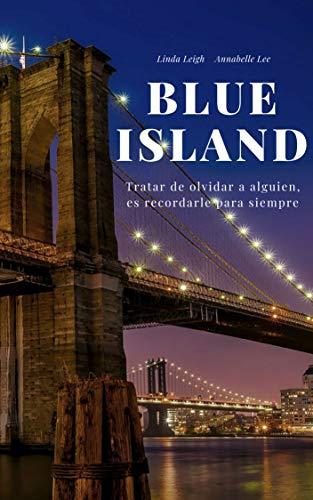 BLUE ISLAND 1: Tratar de olvidar a alguien, es recordarle para siempre... por Linda Leigh