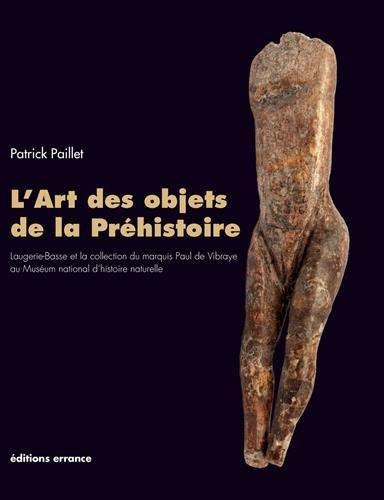 L'art des objets de la Préhistoire : Laugerie-Basse et la collection du marquis Paul de Vibraye au Muséum national d'histoire naturelle par Patrick Paillet