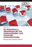 El deterioro y abandono de las comunidades con vivienda estandarizada: Mexicali Baja California, México