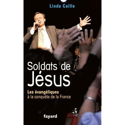 Soldats de Jésus : Les évangéliques à la conquête de la France (Documents)