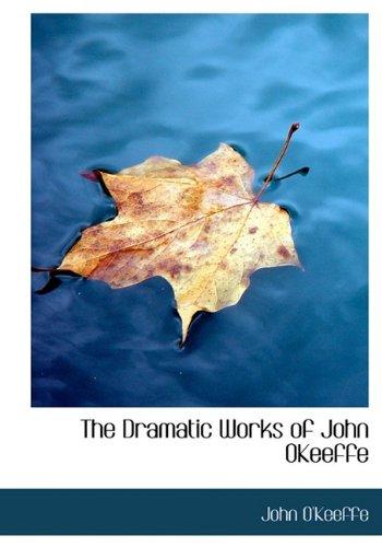 The Dramatic Works of John OKeeffe