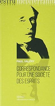 Correspondance pour une Societe des Esprits par Paul Valéry
