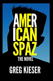 American Spaz The Novel (English Edition) von [Kieser, Greg]