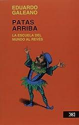 Patas Arriba. la Escuela Del Mundo Al Reves by Eduardo Galeano (1998-01-01)