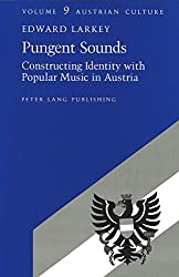 Pungent Sounds: Constructing Identity with Popular Music in Austria (Austrian Culture)