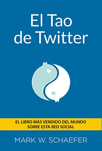 El TAO de twitter (Social Media) por Mark W. Schaefer