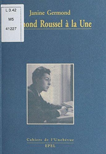 Raymond Roussel à la Une (Cahiers de l'Unebevue) par Janine Germond