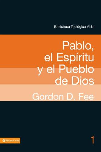 BTV # 01: Pablo, el Espíritu y el pueblo de Dios (Biblioteca Teologica Vida nº 1) por Gordon D. Fee