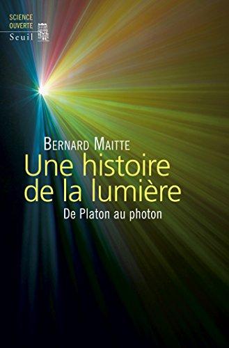 Une histoire de la lumière. De Platon au photon: De Platon au photon