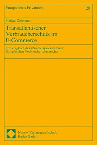 Transatlantischer Verbraucherschutz im E-Commerce: Ein Vergleich des US-amerikanischen und Europäischen Verbraucherschutzrechts