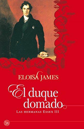 El duque domado (Bolsillo): Las hermanas Essex III (FORMATO GRANDE) por ELOISA JAMES