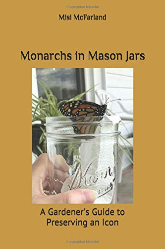 Monarchs in Mason Jars: A Gardener's Guide to Preserving an Icon (Blumen In Mason Jars)