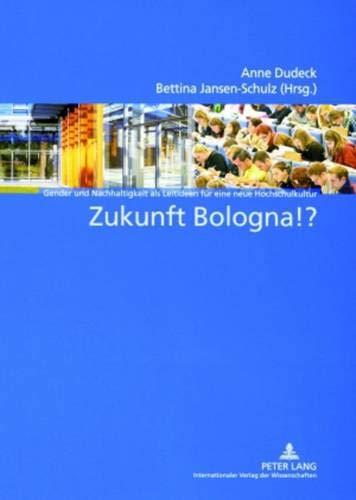 Zukunft Bologna!?: Gender und Nachhaltigkeit als Leitideen für eine neue Hochschulkultur