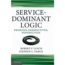 [(Service-Dominant Logic: Premises, Perspectives, Possibilities)] [ By (author) Robert F. Lusch, By (author) Stephen L. Vargo ] [May, 2014]