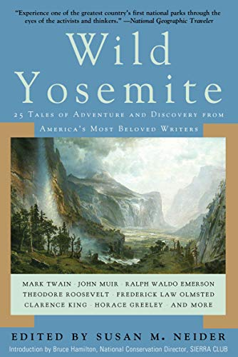 Wild Yosemite: 25 Tales of Adventure and Discovery from America's Most Beloved Writers (English Edition)