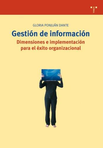 Gestión de información. Dimensiones e implementación para el éxito organizacional (Biblioteconomía y Administración Cultural) por Gloria Ponjuán Dante