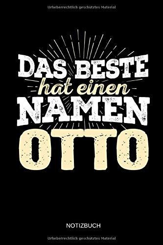 Das Beste hat einen Namen - Otto: Otto  - Lustiges Männer Namen Notizbuch (liniert). Tolle Vatertag, Namenstag, Weihnachts & Geburtstags Geschenk Idee.