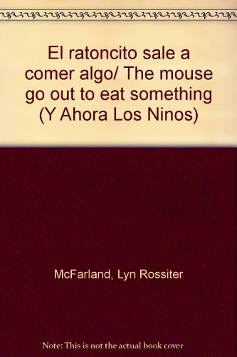 El ratoncito sale a comer algo/ The mouse go out to eat something (Y Ahora Los Ninos) por Lyn Rossiter McFarland