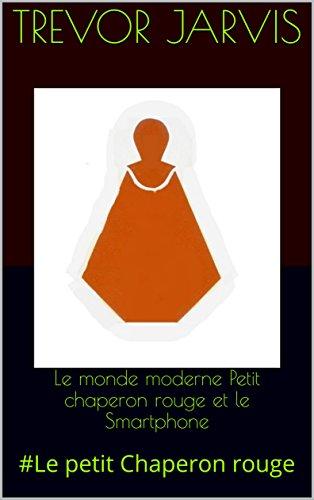 Couverture du livre Le monde moderne Petit chaperon rouge  et le Smartphone: #Le petit Chaperon rouge