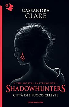Shadowhunters - 6. Città del fuoco celeste (Shadowhunters. The Mortal Instruments (versione italiana)) di [Clare, Cassandra]