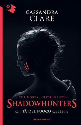 Shadowhunters - Città del fuoco celeste di [Clare, Cassandra]