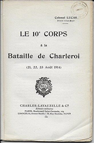 Colonel Lucas, breveté l'état-major. Le 10e corps à la bataille de Charleroi 21, 22, 23 août 1914 par Colonel Lucas