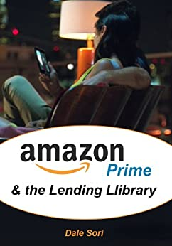 Amazon Prime and the Lending Library UK MEMBERS ONLY by [Sori, Dale]