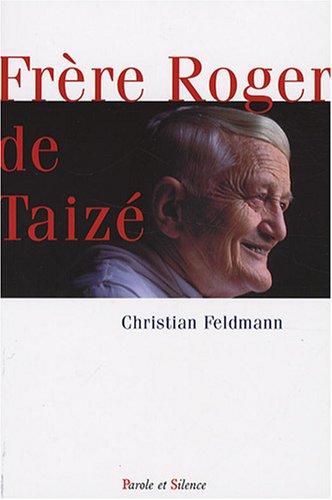 Frère Roger de Taizé : Une vivante espérance par Christian Feldmann