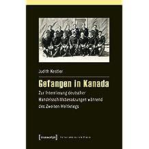 Kultur und soziale Praxis: Gefangen in Kanada: Zur Internierung deutscher Handelsschiffsbesatzungen während des Zweiten Weltkriegs