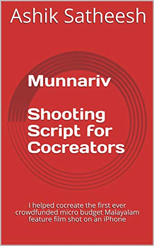 Munnariv Shooting Script for Cocreators: I helped cocreate the first ever  crowdfunded micro budget Malayalam feature film shot on an iPhone